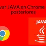 Como activar JAVA en Google Chrome versión 42 y posteriores.