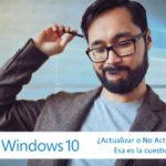 ¿Dudas antes de actualizar a Windows 10?, obtén respuestas.